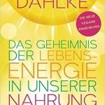Rüdiger Dahlke: Das Geheimnis der Lebensenergie in unserer Nahrung