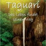Taguari - Das Leben findet seinen Weg